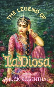 The Legend of La Diosa ebook by Chuck Rosenthal,Michael Ventura