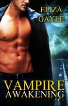 Vampire Awakening ebook by Eliza Gayle