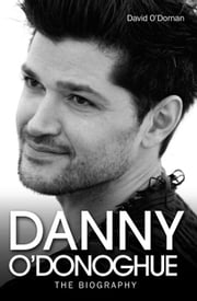 Danny O'Donoghue - The Biography ebook by David O'Dornan