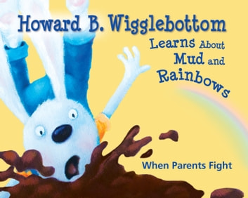 Howard B. Wigglebottom Learns About Mud and Rainbows ebook by Howard Binkow,Reverend Ana