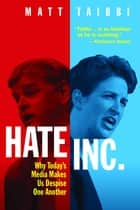 Hate Inc. - Why Today's Media Makes Us Despise One Another ebook by Matt Taibbi