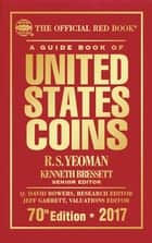 A Guide Book of United States Coins 2017 - The Official Red Book eBook by R.S. Yeoman, Kenneth Bressett