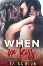 When We Kiss ebook by Tia Louise
