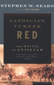 Landscape Turned Red - The Battle of Antietam ebook by Stephen W. Sears