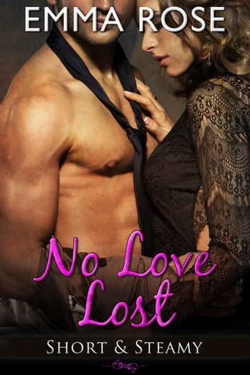 No Love Lost - Short & Steamy ebook by Emma Rose