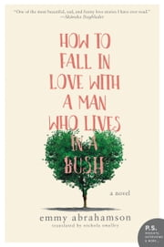 How to Fall In Love with a Man Who Lives in a Bush - A Novel ebook by Emmy Abrahamson