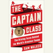 The Captain Class - The Hidden Force That Creates the World's Greatest Teams audiobook by Sam Walker