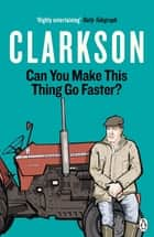 Can You Make This Thing Go Faster? ebook by Jeremy Clarkson
