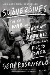 Subversives - The FBI's War on Student Radicals, and Reagan's Rise to Power ebook by Seth Rosenfeld
