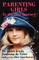 PARENTING GIRLS: In the 21st Century ebook by Susanna de Vries
