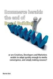 Ecommerce heralds the end of Brand Building ebook by Martin Rait