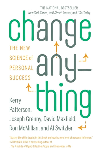 Change Anything - The New Science of Personal Success ebook by Kerry Patterson,Joseph Grenny,David Maxfield,Ron McMillan,Al Switzler