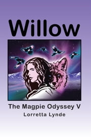 Willow - The Magpie Odyssey V ebook by Lorretta Lynde