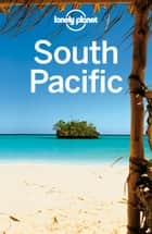 Lonely Planet South Pacific ebook by Lonely Planet,Celeste Brash,Brett Atkinson,Jean-Bernard Carillet,Jayne D'Arcy,Virginia Jealous,Craig McLachlan