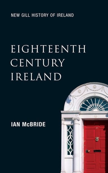 Eighteenth-Century Ireland (New Gill History of Ireland 4) - The Isle of Slaves – The Protestant Ascendancy in Ireland ebook by Professor Ian McBride