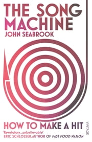 The Song Machine - How to Make a Hit ebook by John Seabrook