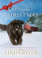 A Dog for Christmas ebook by Byler Linda