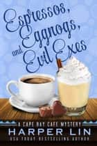 Espressos, Eggnogs, and Evil Exes - A Cape Bay Cafe Mystery, #7 ebook by Harper Lin