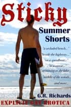 Sticky Summer Shorts: Explicit Gay Erotica ebook by G.R. Richards