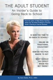 THE ADULT STUDENT - An Insider's Guide to Going Back to School ebook by Dani Dr. Babb
