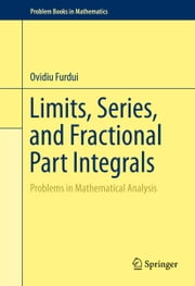 Limits, Series, and Fractional Part Integrals - Problems in Mathematical Analysis ebook by Ovidiu Furdui