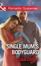 Single Mum's Bodyguard (Mills & Boon Romantic Suspense) (Bachelor Bodyguards, Book 6) ebook by Lisa Childs