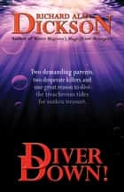 Diver Down! ebook by Richard Alan Dickson
