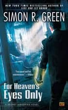 For Heaven's Eyes Only ebook by Simon R. Green
