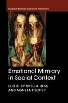 Emotional Mimicry in Social Context ebook by Ursula Hess,Agneta Fischer