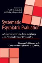 Systematic Psychiatric Evaluation ebook by Margaret S. Chisolm, MD,Constantine G. Lyketsos, MD MHS,Paul R. McH, MD,Phillip R. Slavney, MD
