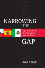 Narrowing the Gap - Legal English for the New International Legal Practitioner ebook by Kevin J. Fandl
