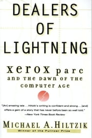 Dealers of Lightning - Xerox PARC and the Dawn of the Computer Age ebook by Michael A. Hiltzik