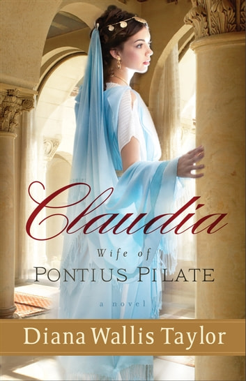 Claudia, Wife of Pontius Pilate - A Novel ebook by Diana Wallis Taylor