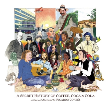 A Secret History of Coffee, Coca & Cola eBook by Ricardo Cortés