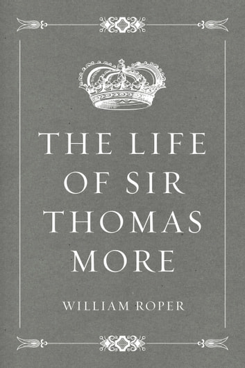 The Life of Sir Thomas More ebook by William Roper