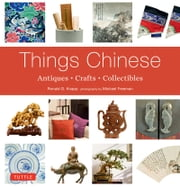 Things Chinese - Antiques, Crafts, Collectibles ebook by Ronald G. Knapp,Michael Freeman