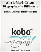 Who is Mark Cuban - Biography of a Billionaire ebook by Kiesha Joseph,Jeremy Buffett
