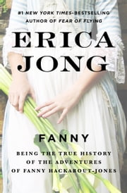 Fanny - Being the True History of the Adventures of Fanny Hackabout-Jones ebook by Erica Jong