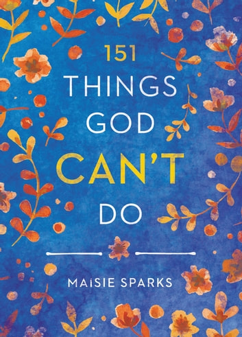 151 Things God Can't Do ebook by Maisie Sparks