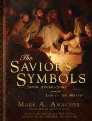 The Savior's Symbols - Seven Affirmations from the Life of the Master ebook by Mark Amacher,Ardeth Kapp