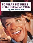 POPULAR PICTURES of the Hollywood 1940s ebook by John Howard Reid
