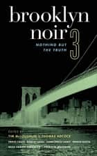 Brooklyn Noir 3 - Nothing But the Truth ebook by Tim McLoughlin, Thomas Adcock