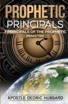 Prophetic Principals: 7 Principals of the Prophetic Ministry ebook by Dedric Hubbard