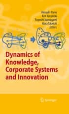 Dynamics of Knowledge, Corporate Systems and Innovation ebook by Hiroyuki Itami,Ken Kusunoki,Tsuyoshi Numagami,Akira Takeishi