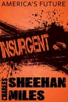 Insurgent - Book 2 of America's Future ebook by Charles Sheehan-Miles