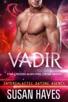 Vadir: Star-Crossed Alien Mail Order Brides (Intergalactic Dating Agency) ebook by Susan Hayes