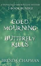 Stonechild and Rouleau Mysteries 2-Book Bundle - Cold Mourning / Butterfly Kills ebook by Brenda Chapman