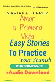 Books in Spanish: Amor A Primera Vista - Easy Short Novels in Spanish for Intermediate Level Speakers, #1 ebook by Mariana Ferrer