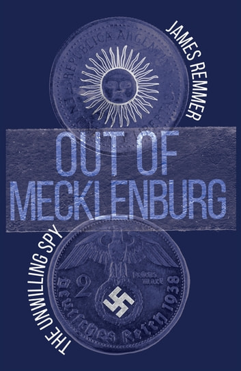 Out of Mecklenburg - The Unwilling Spy ebook by James Remmer