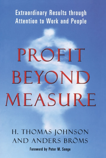 Profit Beyond Measure - Extraordinary Results through Attention to Work and People ebook by Anders Broms,H. Thomas Johnson